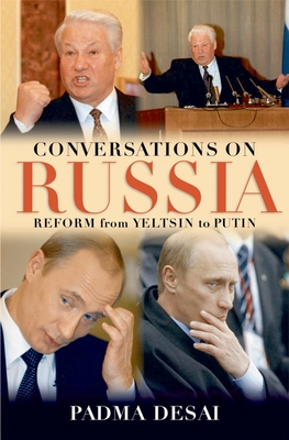 Conversations on Russia: Reform from Yeltsin to Putin - Desai, Padma