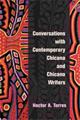 Conversations with Contemporary Chicana and Chicano Writers - Torres, Hector A (Editor)