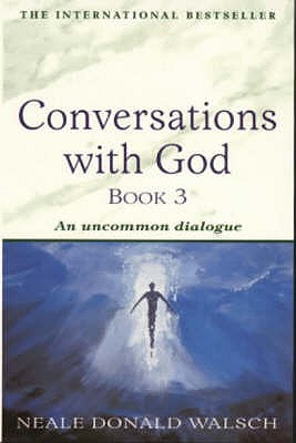Conversations with God: Bk. 3: An Uncommon Dialogue - Walsch, Neale Donald