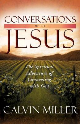 Conversations with Jesus: The Spiritual Adventure of Connecting with God - Miller, Calvin, Dr.