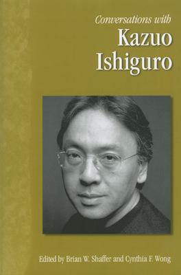 Conversations with Kazuo Ishiguro - Ishiguro, Kazuo, and Shaffer, Brian W (Editor), and Wong, Cynthia F (Editor)