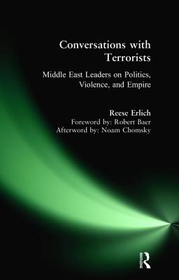 Conversations with Terrorists: Middle East Leaders on Politics, Violence, and Empire - Erlich, Reese
