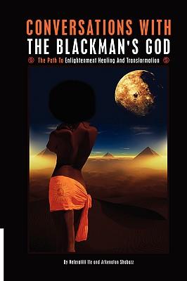 Conversations with the Blackmans God - Ife, Neferatiti, and Shabazz, Arkenaton