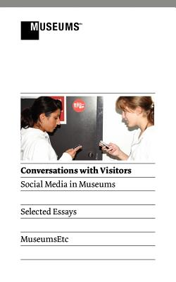Conversations with Visitors: Social Media and Museums - Stewart, Elizabeth P (Contributions by), and Allen-Greil, Dana (Contributions by), and Tench, Beck (Contributions by)