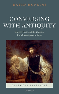 Conversing with Antiquity: English Poets and the Classics, from Shakespeare to Pope - Hopkins, David