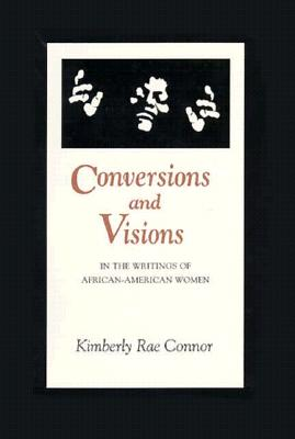 Conversions and Visions in the Writings of African-American Women - Connor, Kimberly Rae