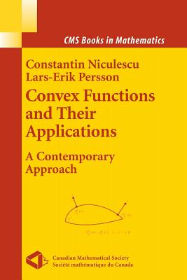 Convex Functions and Their Applications: A Contemporary Approach - Niculescu, Constantin, and Persson, Lars-Erik