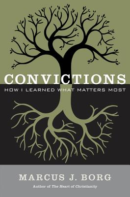 Convictions: How I Learned What Matters Most - Borg, Marcus J, Dr.