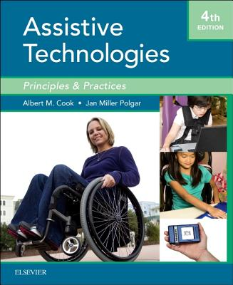 Cook and Hussey's Assistive Technologies: Principles and Practice - Cook, Albert M, PH.D., and Polgar, Janice Miller