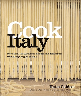 Cook Italy - Caldesi, Katie, and Linder, Lisa (Photographer), and Caldesi, Giancarlo (Foreword by)