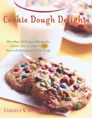Cookie Dough Delights: More Than 150 Foolproof Recipes for Cookies, Bars, and Other Treats Made with Refrigerated Cookie Dough - Saulsbury, Camilla V