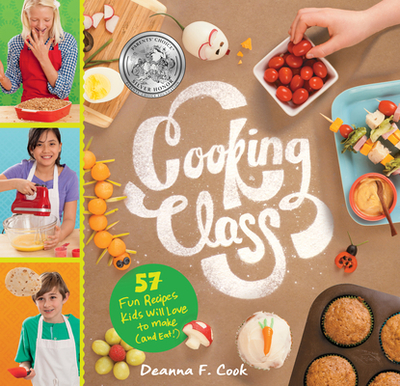 Cooking Class: 57 Fun Recipes Kids Will Love to Make (and Eat!) - Cook, Deanna F