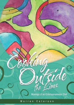 Cooking Outside the Lines: Musings of an Extemporaneous Chef - Caterson, Warren