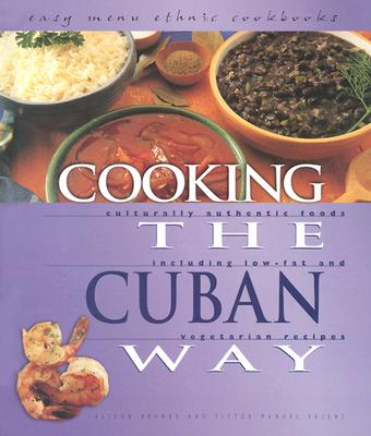 Cooking the Cuban Way: Culturally Authentic Foods, Including Low-Fat and Vegetarian Recipes - Behnke, Alison Valens
