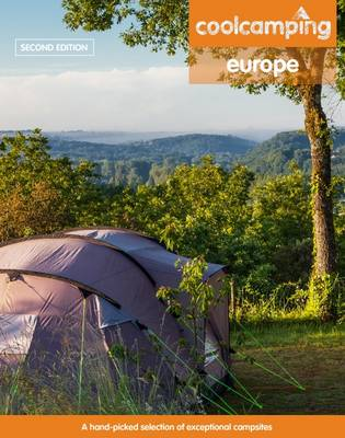 Cool Camping Europe: A Hand-Picked Selection of Campsites and Camping Experiences in Europe - Knight, Jonathan