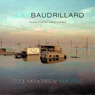 Cool Memories IV 1995-2000 - Baudrillard, Jean, Professor, and Turner, Chris (Translated by)