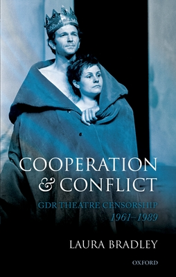 Cooperation and Conflict: GDR Theatre Censorship, 1961-1989 - Bradley, Laura