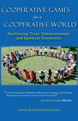 Cooperative Games for a Cooperative World: Facilitating Trust, Communication and Spiritual Connection - Maheshvarananda, Dada