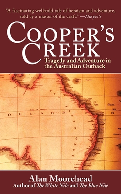 Cooper's Creek: Tragedy and Adventure in the Australian Outback - Moorehead, Alan