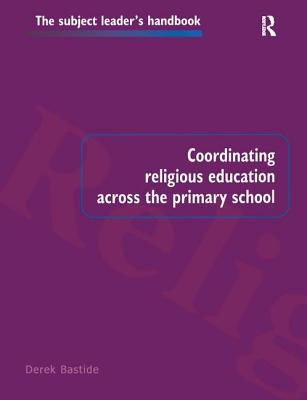 Coordinating Religious Education Across the Primary School - Bastide, Derek