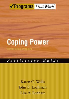 Coping Power Parent Group Program (Facilitator Guide) - Wells, Karen, and Lochman, John E, Ph.D., and Lenhart, Lisa