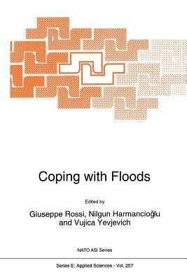 Coping with Floods - Rossi, Giuseppe (Editor), and Harmanciogammalu, Nilgun B (Editor), and Yevjevich, V (Editor)