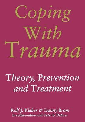 Coping with Trauma - Kleber, Rolf J., and Brom, Danny, and Defares, Peter B.