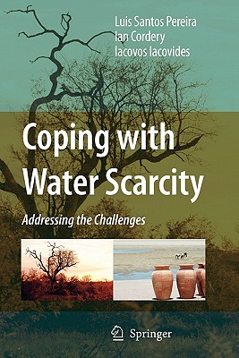 Coping with Water Scarcity: Addressing the Challenges - Santos Pereira, Luis, and Cordery, Ian, and Iacovides, Iacovos