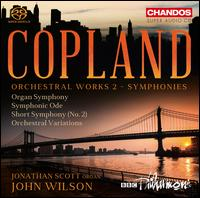 Copland: Orchestral Works, Vol. 2 - Symphonies - Jonathan Scott (organ); BBC Philharmonic Orchestra; John Wilson (conductor)