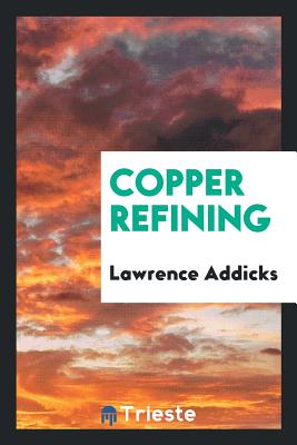 Copper Refining - Addicks, Lawrence