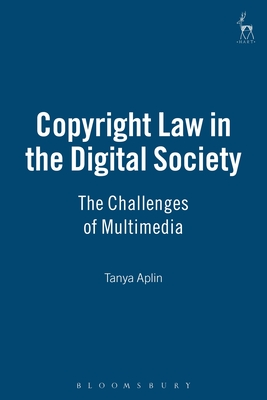 Copyright Law in the Digital Society: The Challenges of Multimedia - Aplin, Tanya