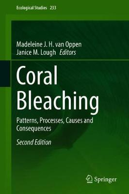 Coral Bleaching: Patterns, Processes, Causes and Consequences - van Oppen, Madeleine J H (Editor), and Lough, Janice M (Editor)