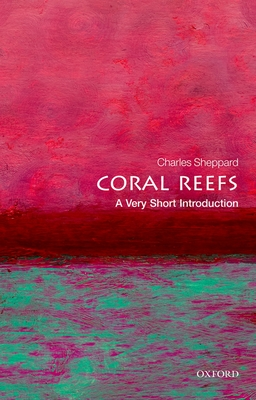 Coral Reefs: A Very Short Introduction - Sheppard, Charles R.