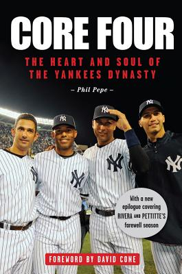 Core Four: The Heart and Soul of the Yankees Dynasty - Pepe, Phil, and Cone, David (Foreword by)