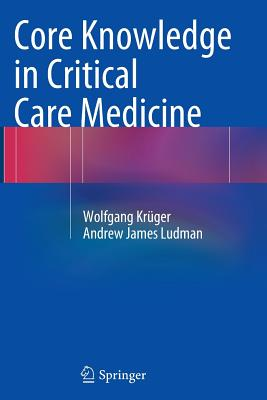 Core Knowledge in Critical Care Medicine - Kruger, Wolfgang, and Ludman, Andrew James