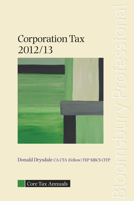 Core Tax Annual: Corporation Tax 2012/13 2012/13 - Drysdale, Donald, and Watterston, Juliana
