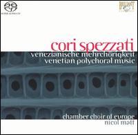 Cori Spezzati: Venetian Polychoral Music - Chamber Choir of Europe (choir, chorus); Nicol Matt (conductor)