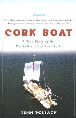 Cork Boat: A True Story of the Unlikeliest Boat Ever Built - Pollack, John