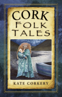 Cork Folk Tales - Corkery, Kate