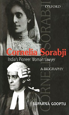 Cornelia Sorabji: India's Pioneering Woman - Gooptu, Suparna, Professor