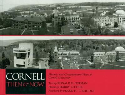 Cornell Then and Now: Historic and Contemporary Views of Cornell University - Ostman, Ronald Elroy, and Wilson, Edmund, and Littell, Harry (Photographer)