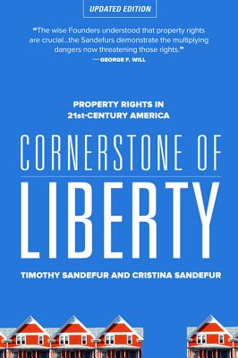 Cornerstone of Liberty: Property Rights in 21st Century America - Sandefur, Timothy, and Sandefur, Christina