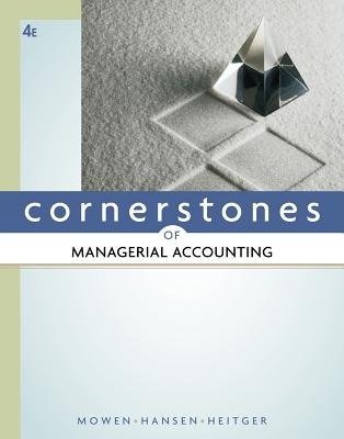 Cornerstones of Managerial Accounting - Mowen, Maryanne M, and Hansen, Don R, and Heitger, Dan L