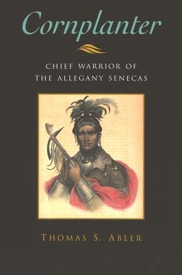 Cornplanter: Chief Warrior of the Allegany Senecas - Abler, Thomas S