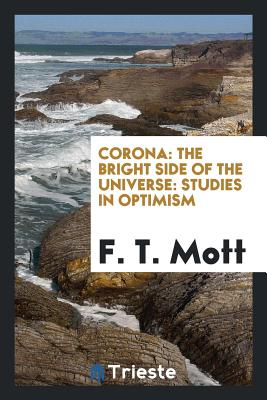 Corona: The Bright Side of the Universe: Studies in Optimism - Mott, F T