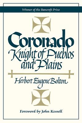 Coronado: Knight of Pueblos and Plains - Bolton, Herbert E, and Kessell, John L (Foreword by)