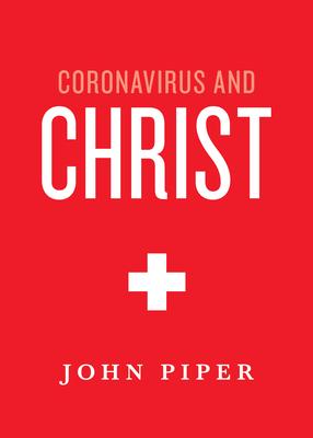 Coronavirus and Christ - Piper, John