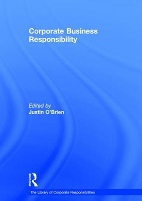 Corporate Business Responsibility - O'Brien, Justin (Editor), and Campbell, Tom D., Professor (Series edited by)