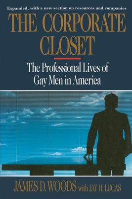 Corporate Closet: The Professional Lives of Gay Men in America - Woods, James D, Professor