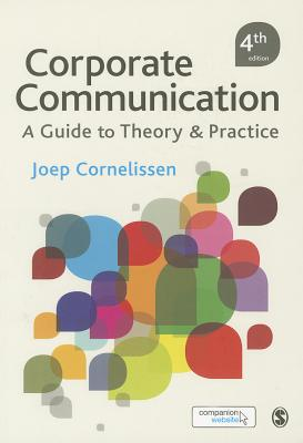 Corporate Communication: A Guide to Theory and Practice - Cornelissen, Joep P.